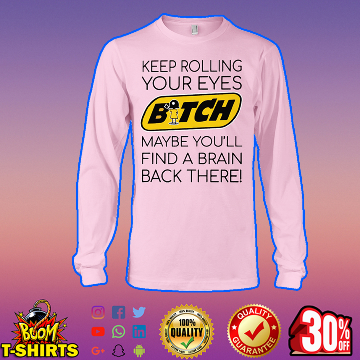 Keep rolling your eyes bitch maybe you'll find a brain back there long sleeve tee
