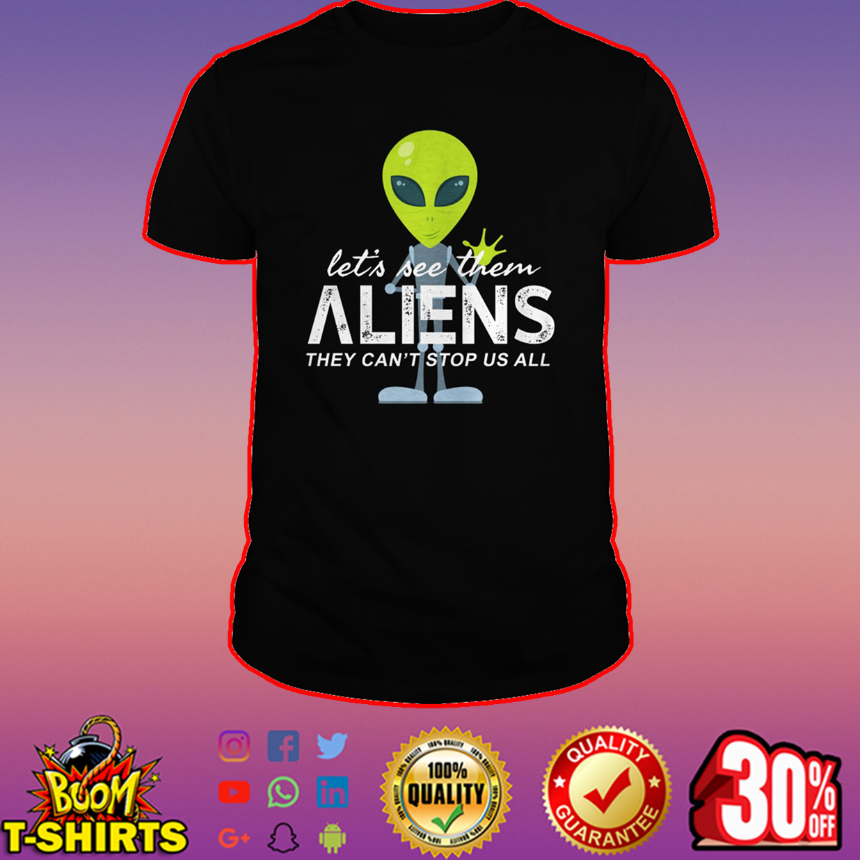 Let's see them aliens they can't stop us all shirt