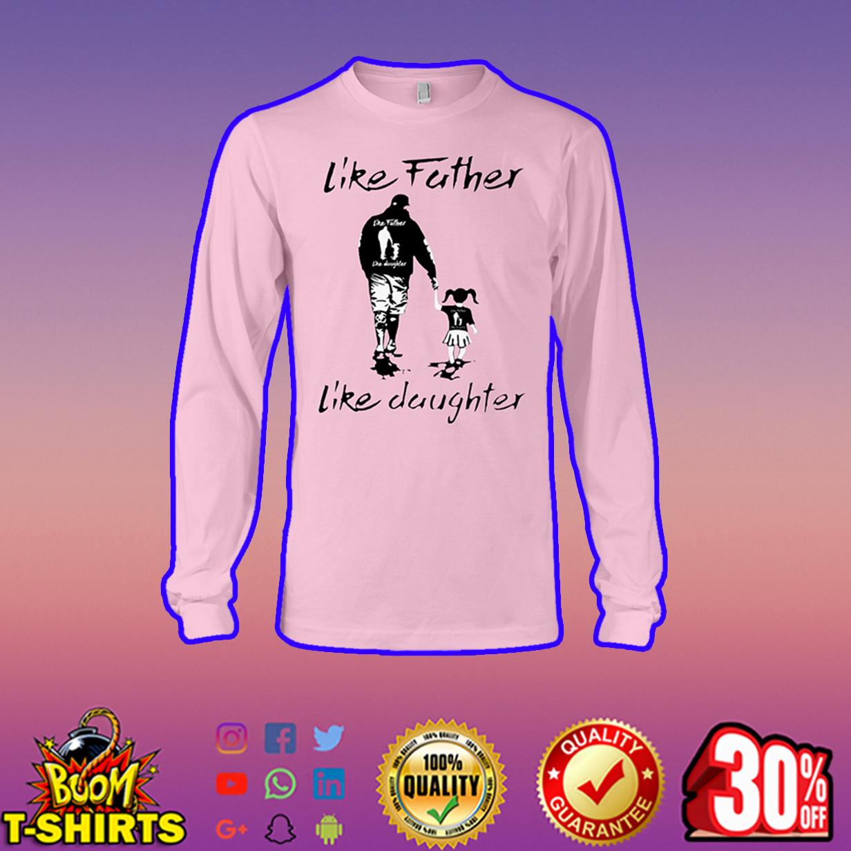 Like father like daughter long sleeve tee