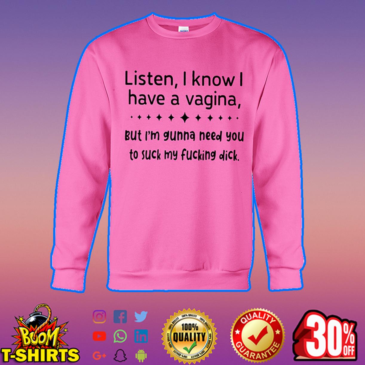 Listen I know I have a vagina sweatshirt