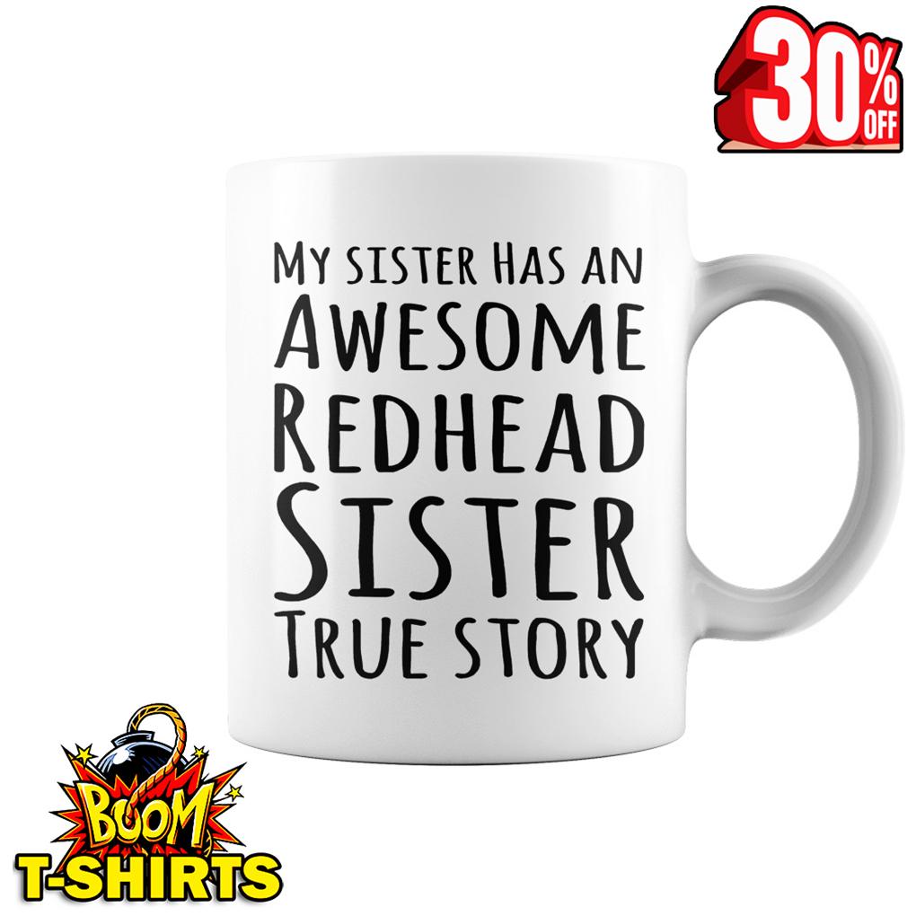 My sister has an awesome redhead sister true story mug - white
