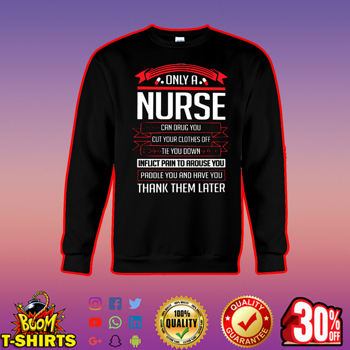 Only a nurse can drug you cut your clothes off tie you down sweatshirt