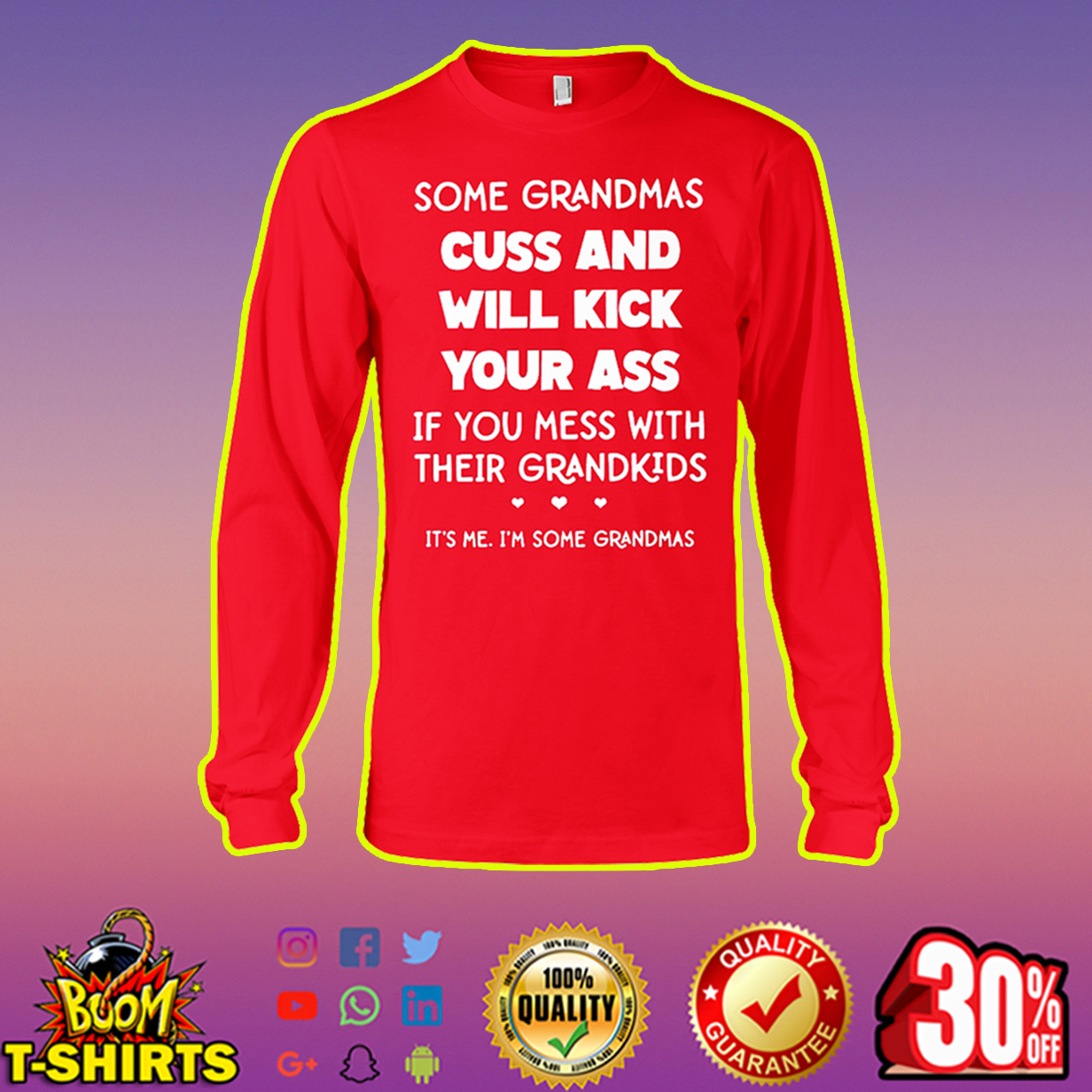 Some grandmas cuss and will kick your ass if you mess with their grandkids it's me I'm some grandmas long sleeve tee