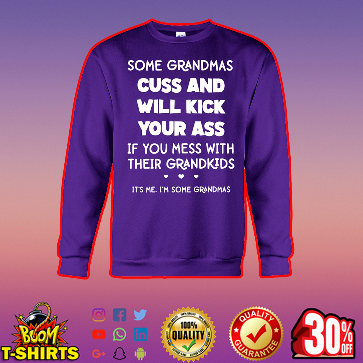Some grandmas cuss and will kick your ass if you mess with their grandkids it's me I'm some grandmas sweatshirt