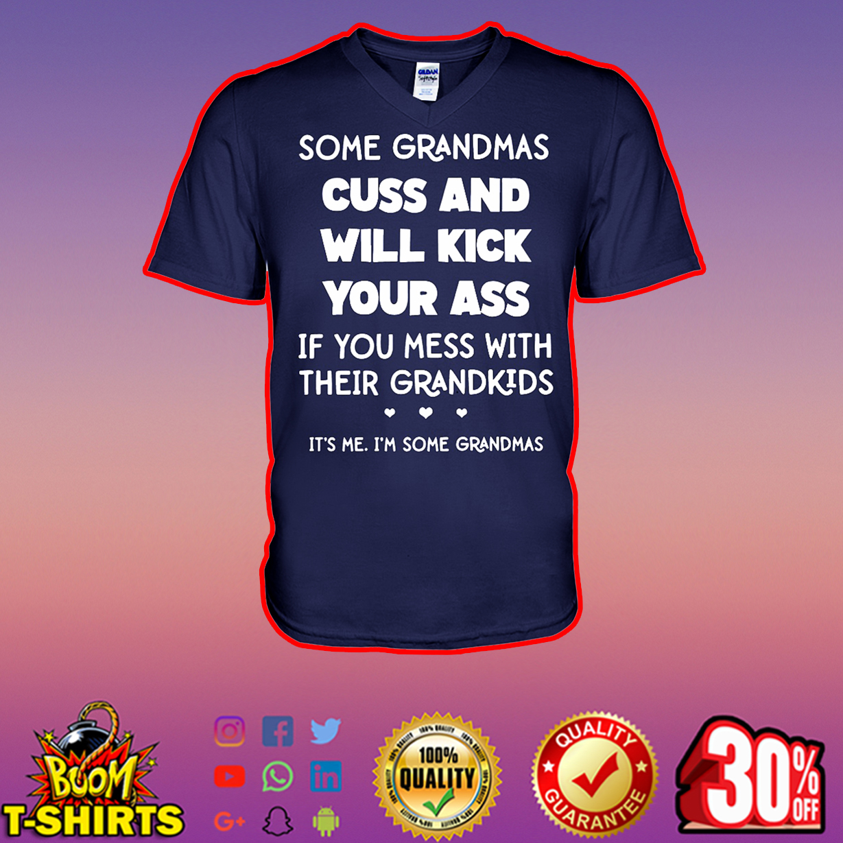 Some grandmas cuss and will kick your ass if you mess with their grandkids it's me I'm some grandmas v-neck