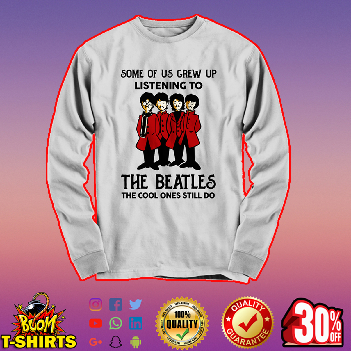Some of us grew up listening to The Beatles the cool ones still do long sleeve tee