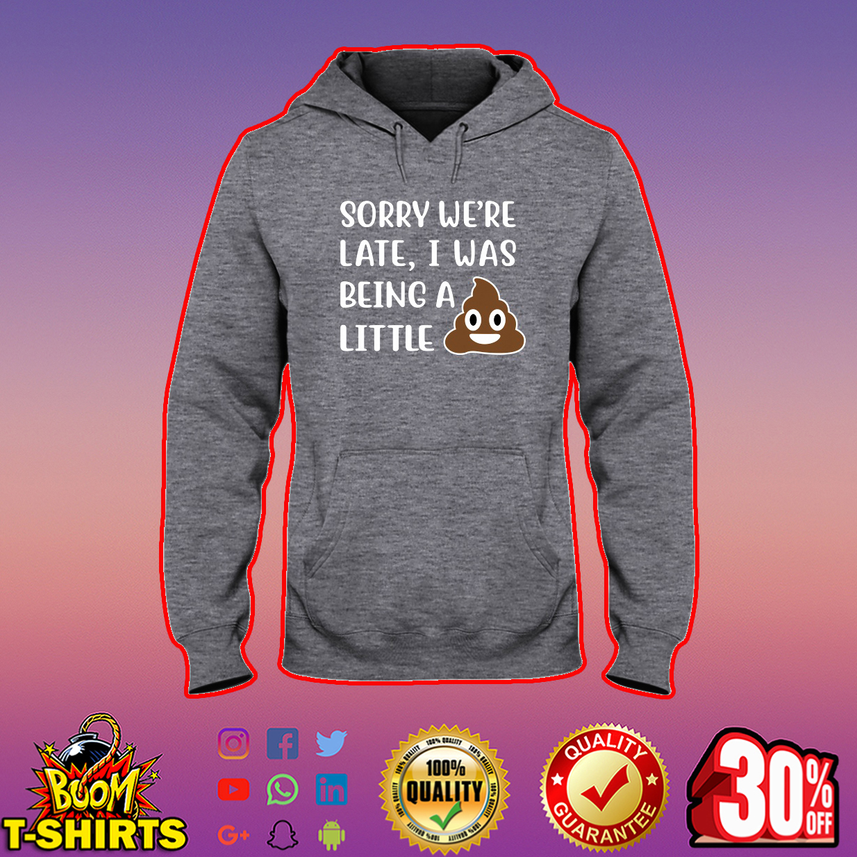 Sorry We're Late I Was Being a Little Shit hooded sweatshirt