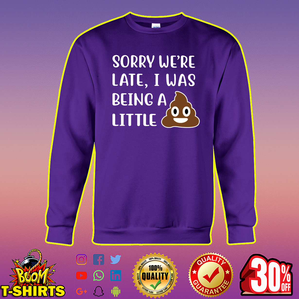 Sorry We're Late I Was Being a Little Shit sweatshirt