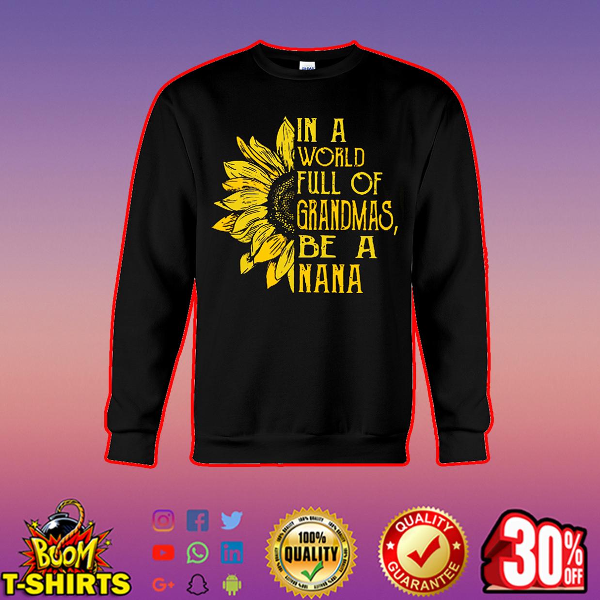 Sunflower in a world full of grandmas be a nana sweatshirt