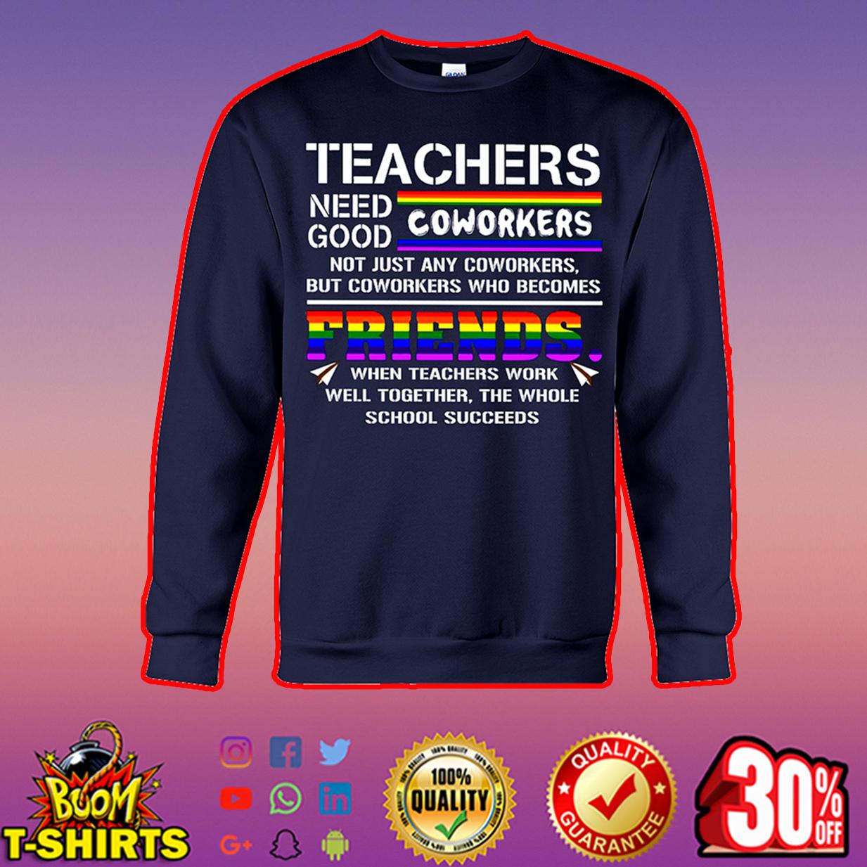 Teachers need good coworkers sweatshirt