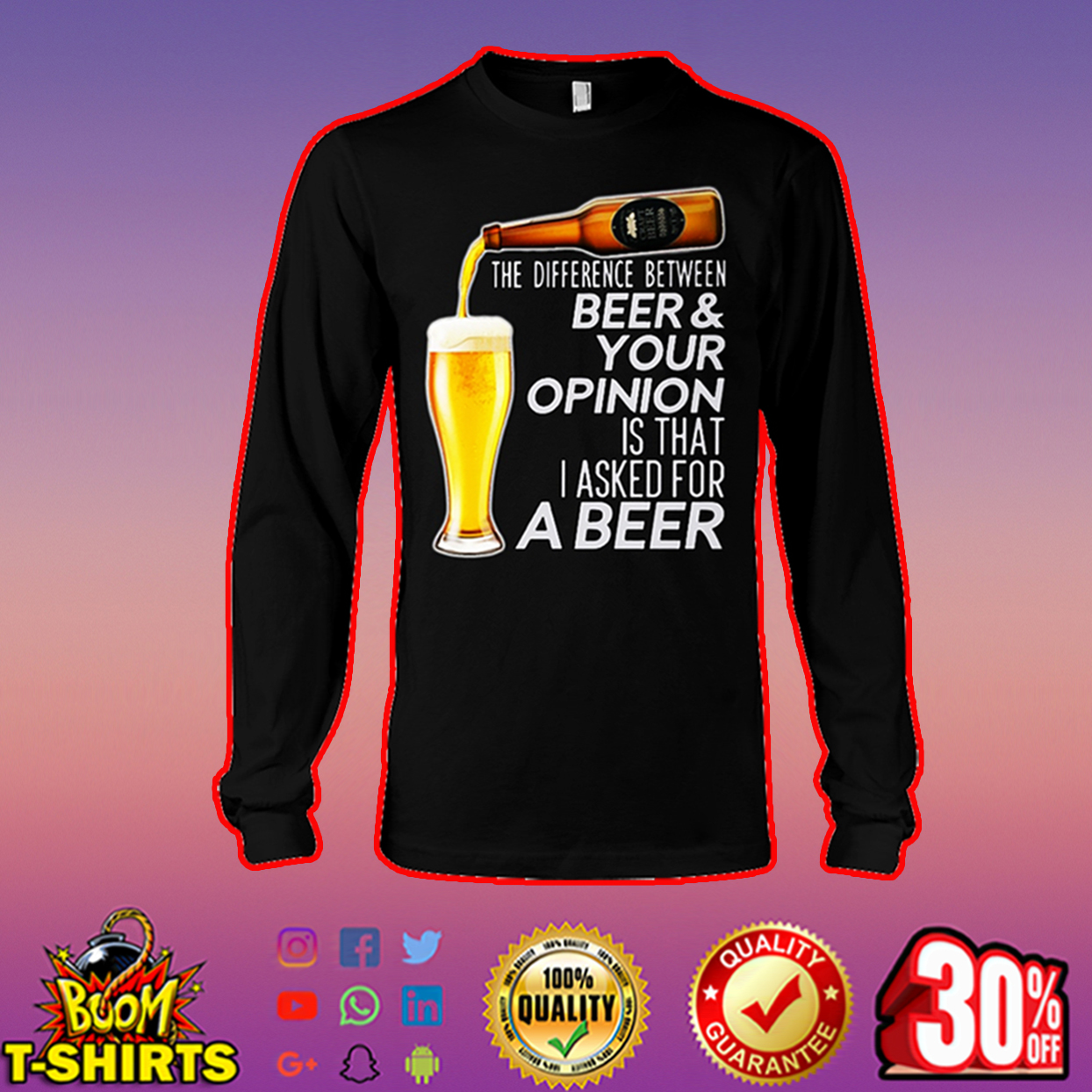 The difference between beer and your opinion is that I asked for a beer long sleeve tee