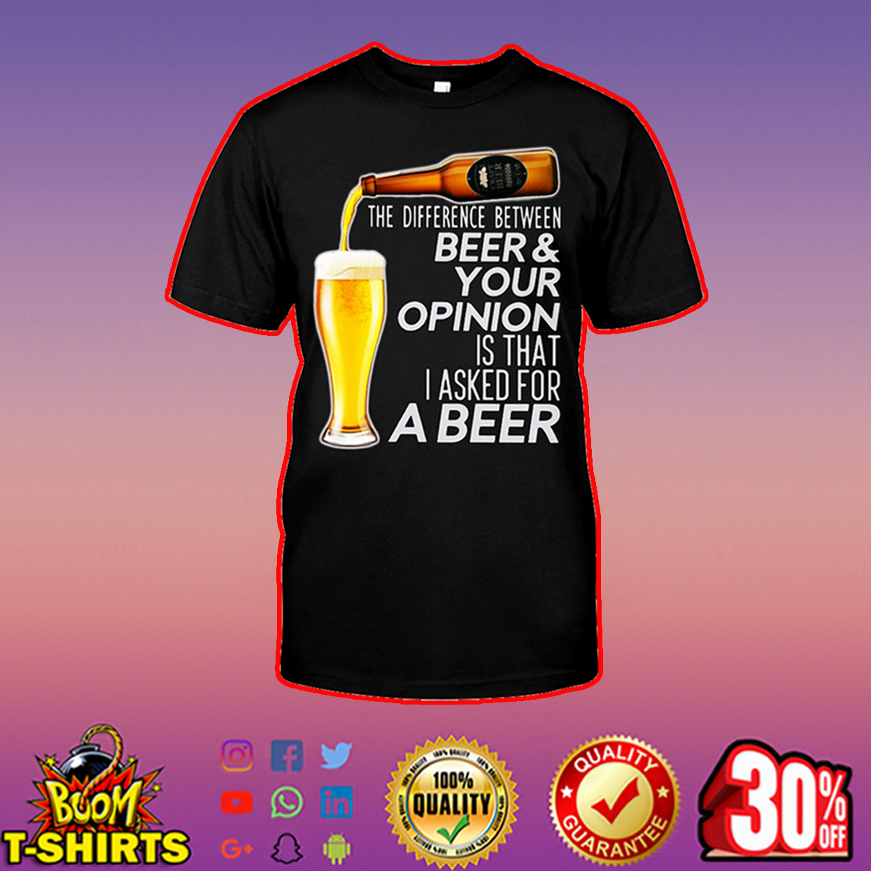 The difference between beer and your opinion is that I asked for a beer shirt