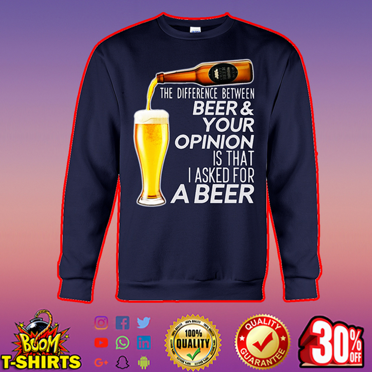 The difference between beer and your opinion is that I asked for a beer sweatshirt