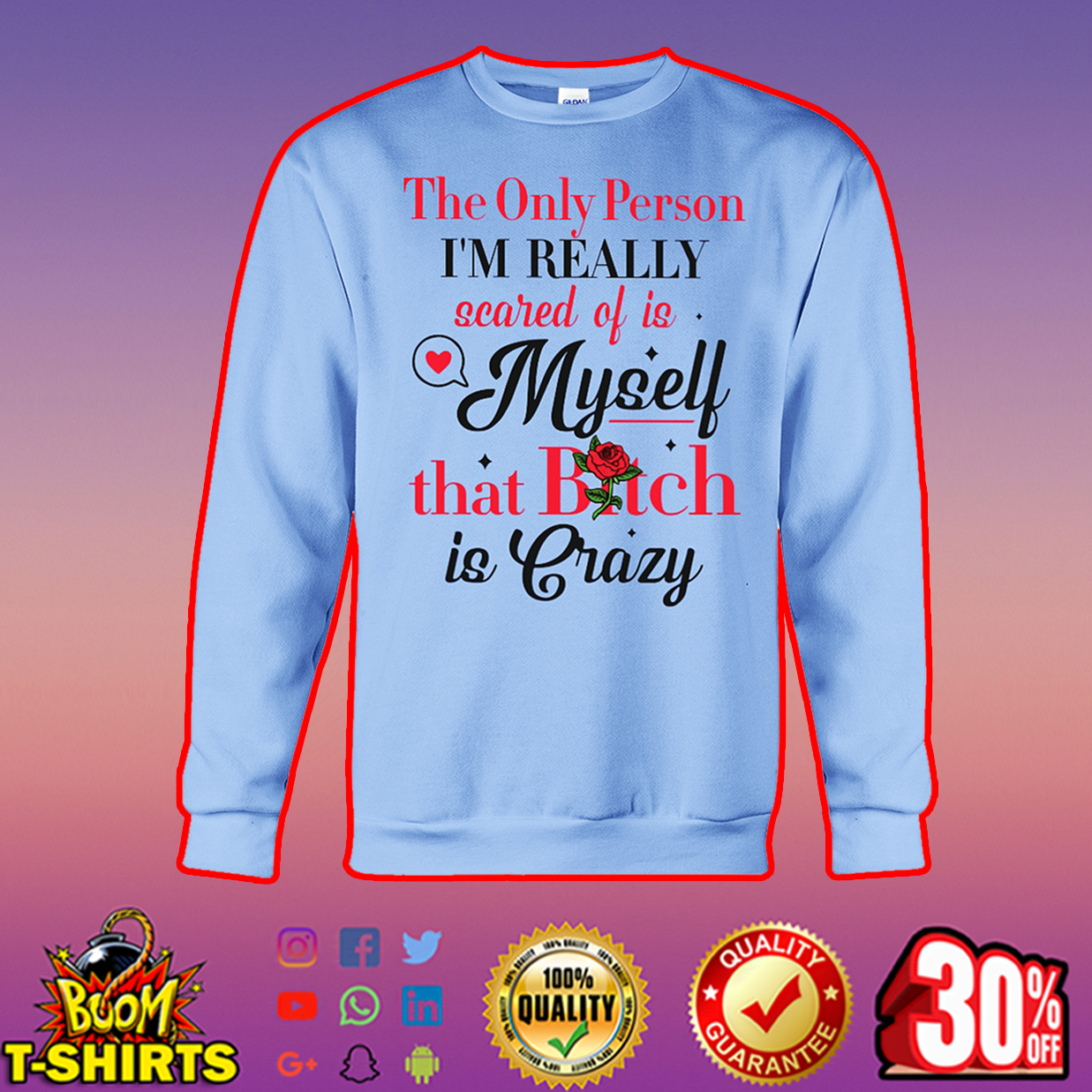 The only person I'm really scared of is myself that bitch is crazy sweatshirt