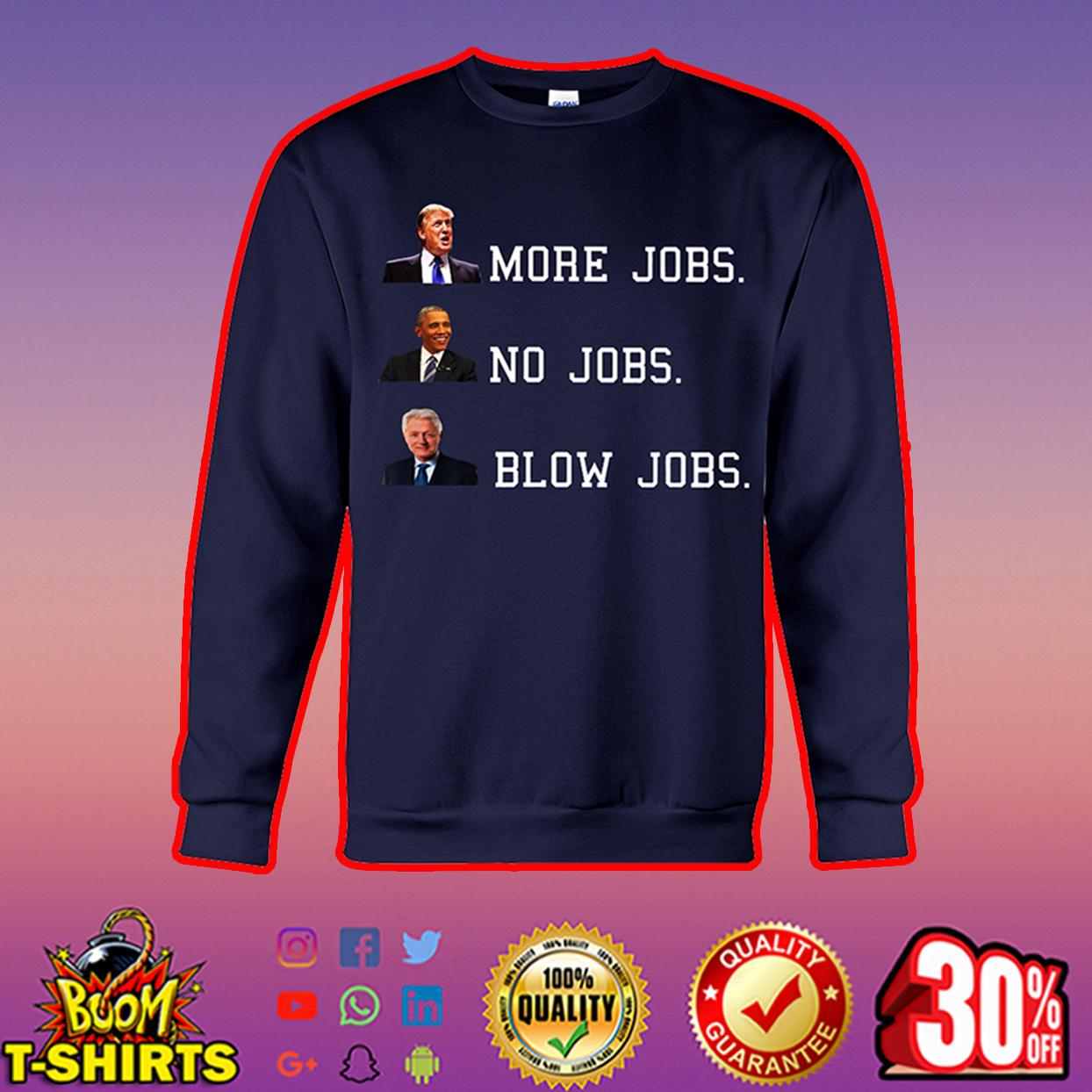 Trump More Jobs Obama No Jobs Clinton Blow Job sweatshirt