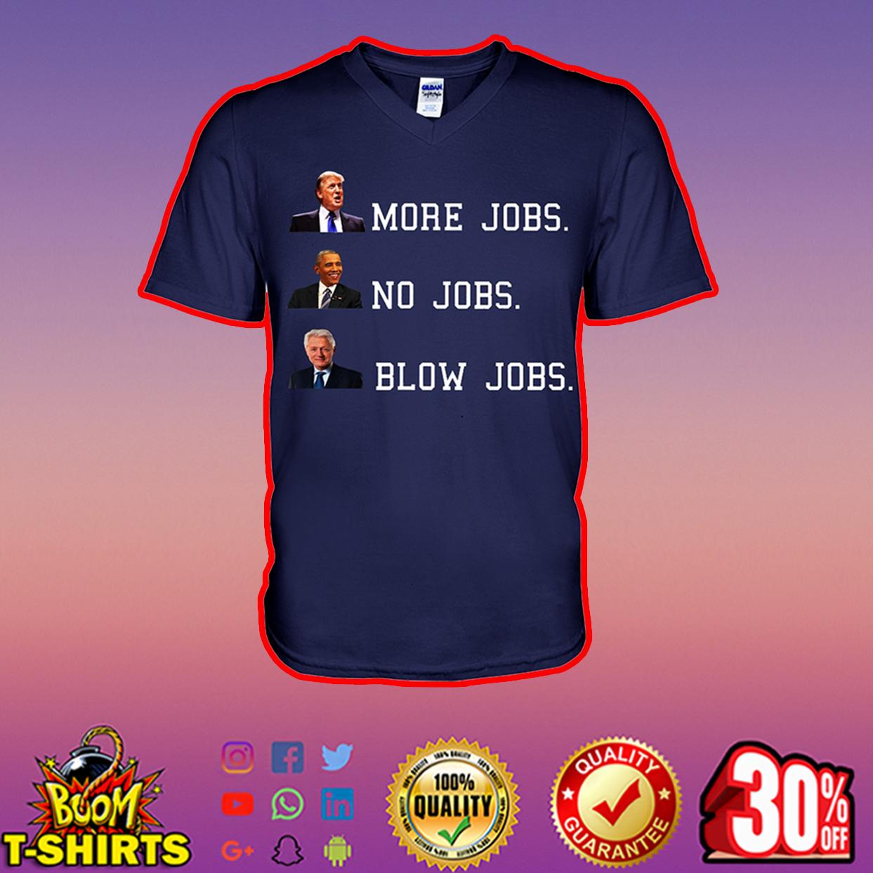 Trump More Jobs Obama No Jobs Clinton Blow Job v-neck