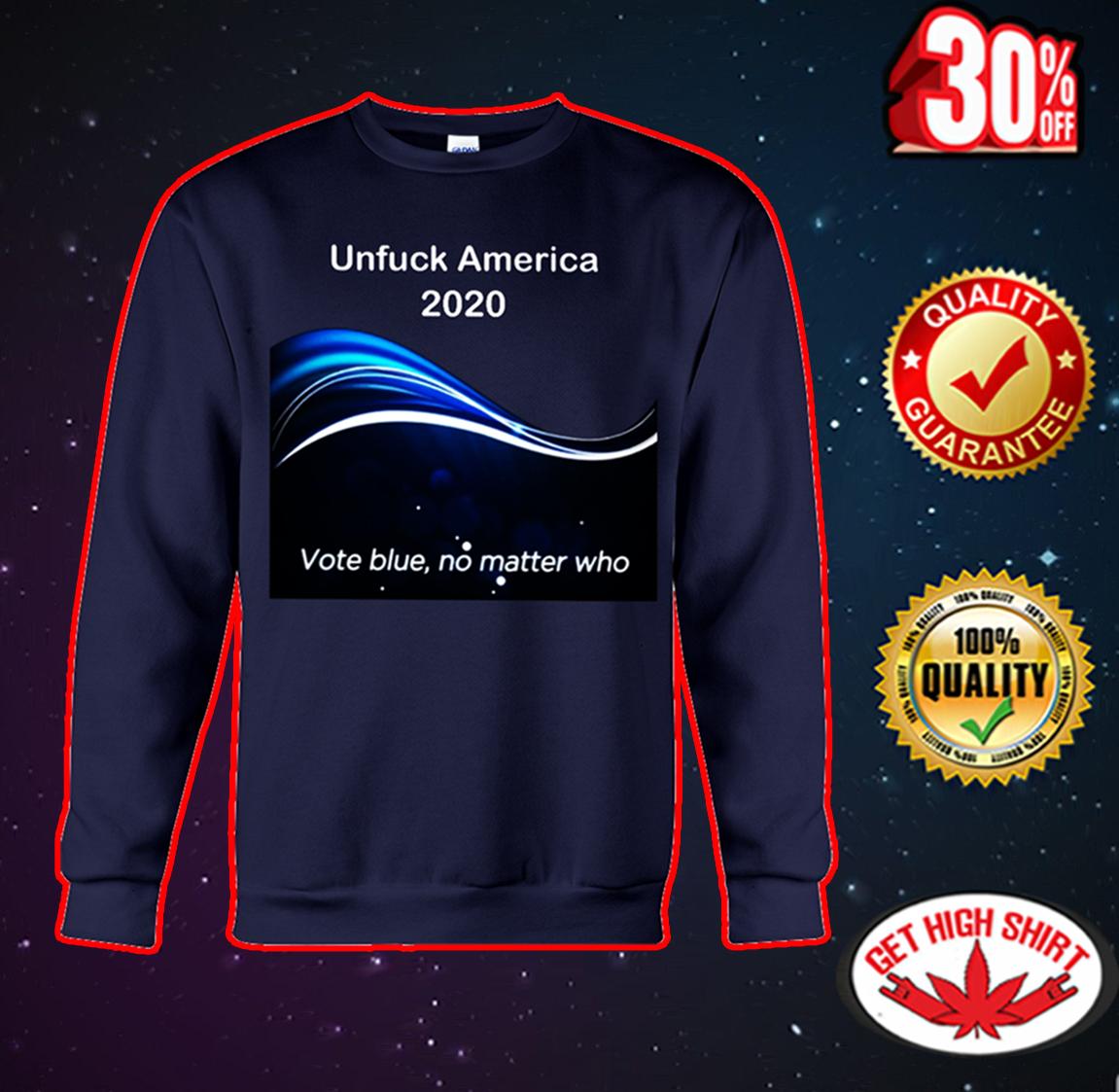 Unfuck America 2020 vote blue no matter who sweatshirt