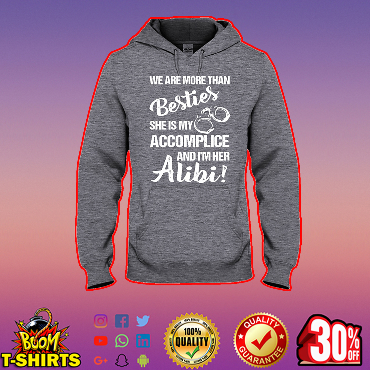 We are more than besties she is my accomplice and I'm her alibi hooded sweatshirt