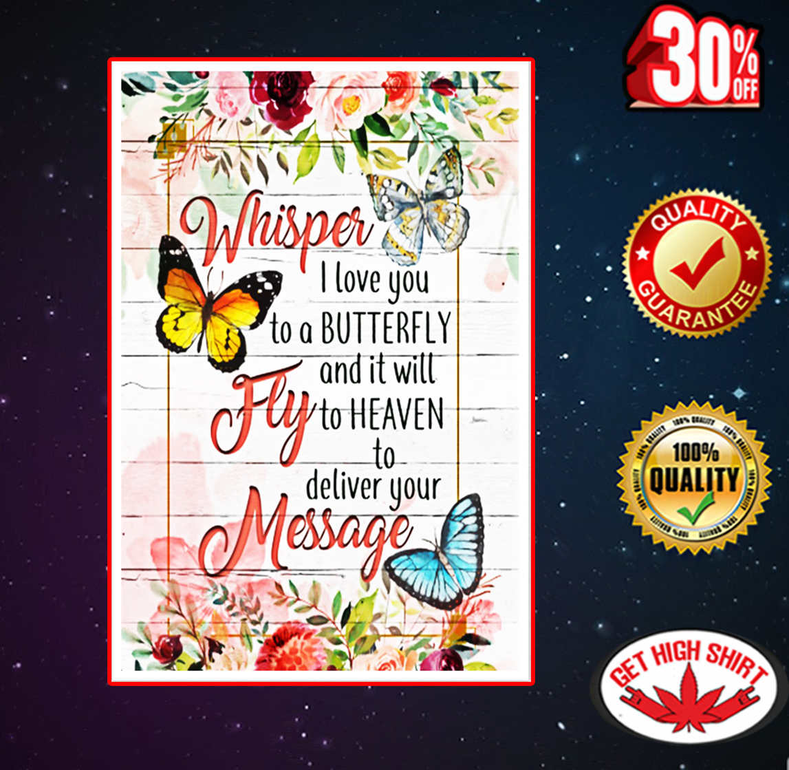 Whisper I love you to a butterfly and it will fly to heaven poster 11x17