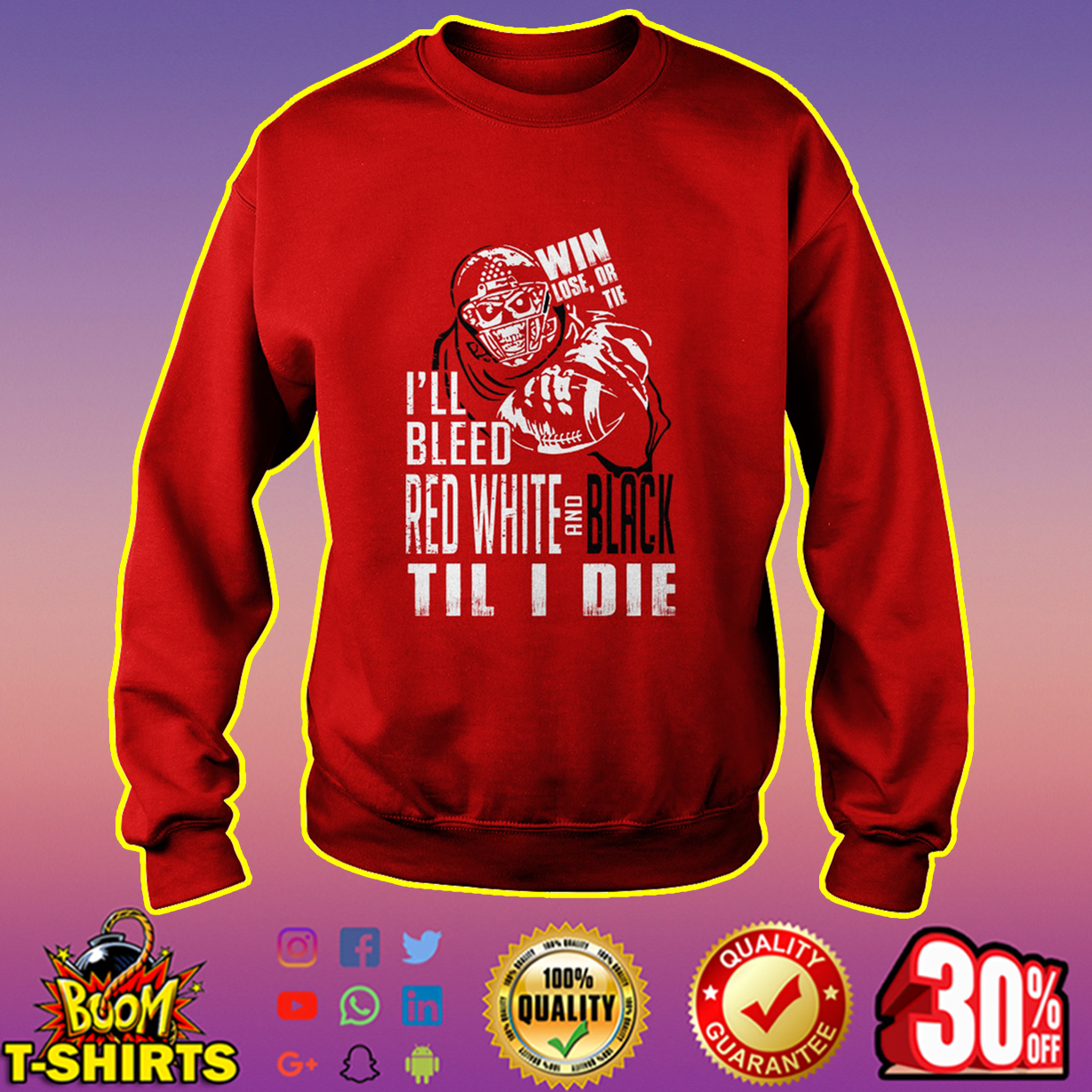 Win lose or tie I'll bleed red white and black til I die sweatshirt