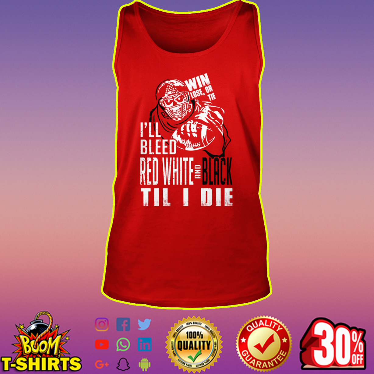Win lose or tie I'll bleed red white and black til I die tank top