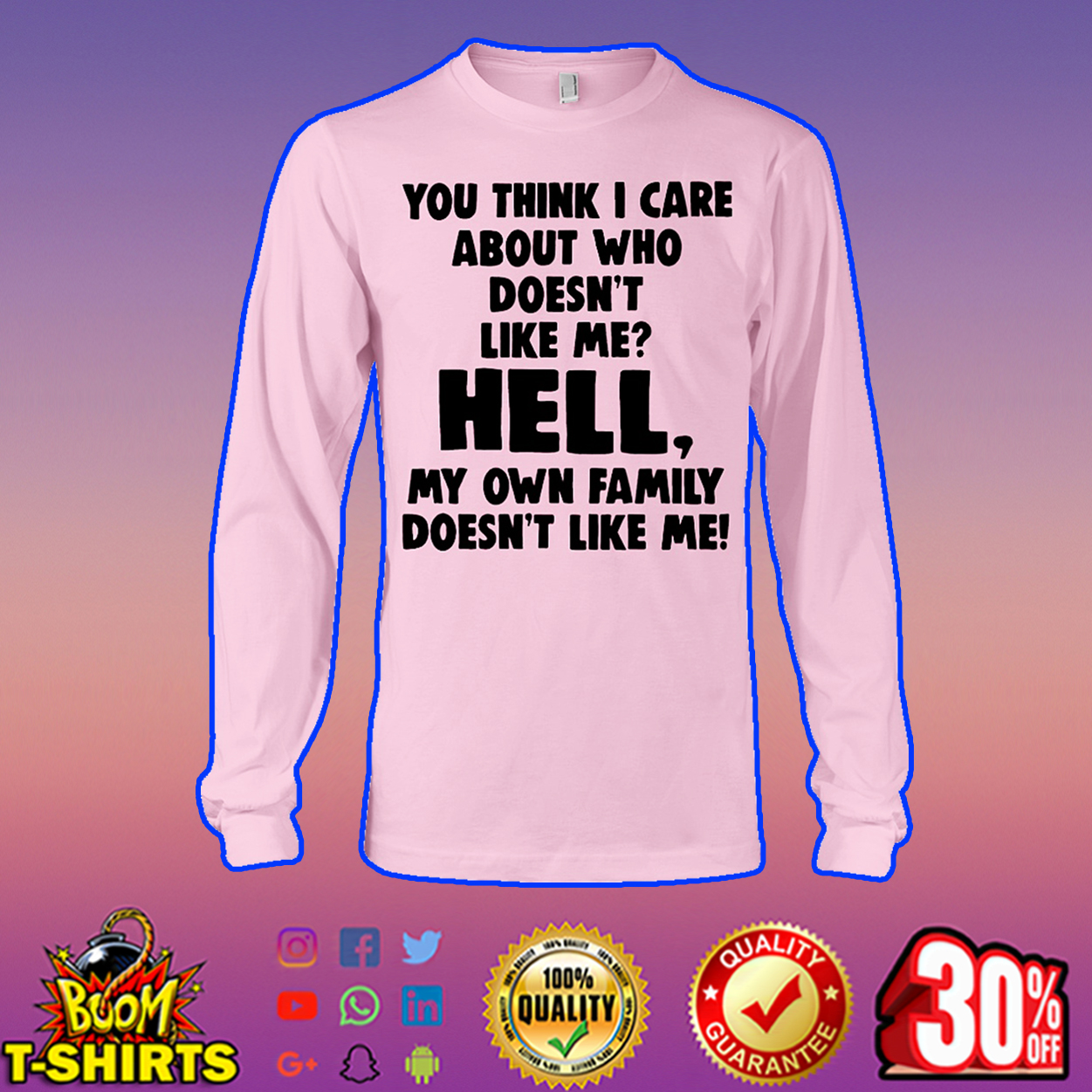You think I care about who doesn't like me long sleeve tee