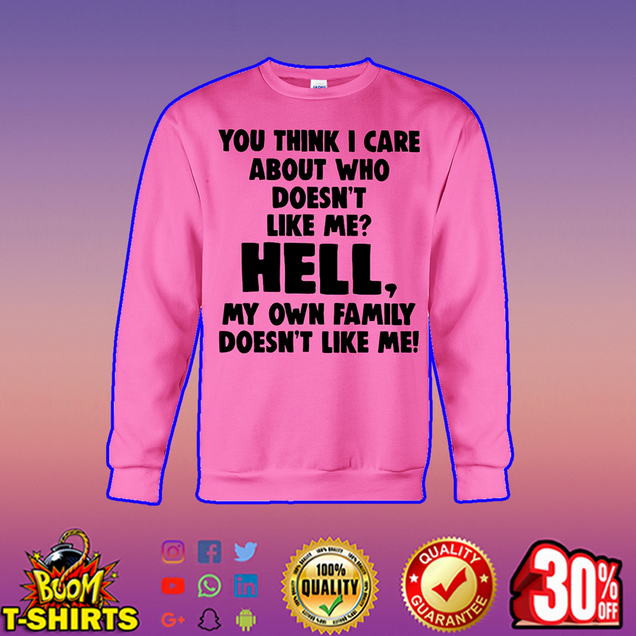 You think I care about who doesn't like me sweatshirt