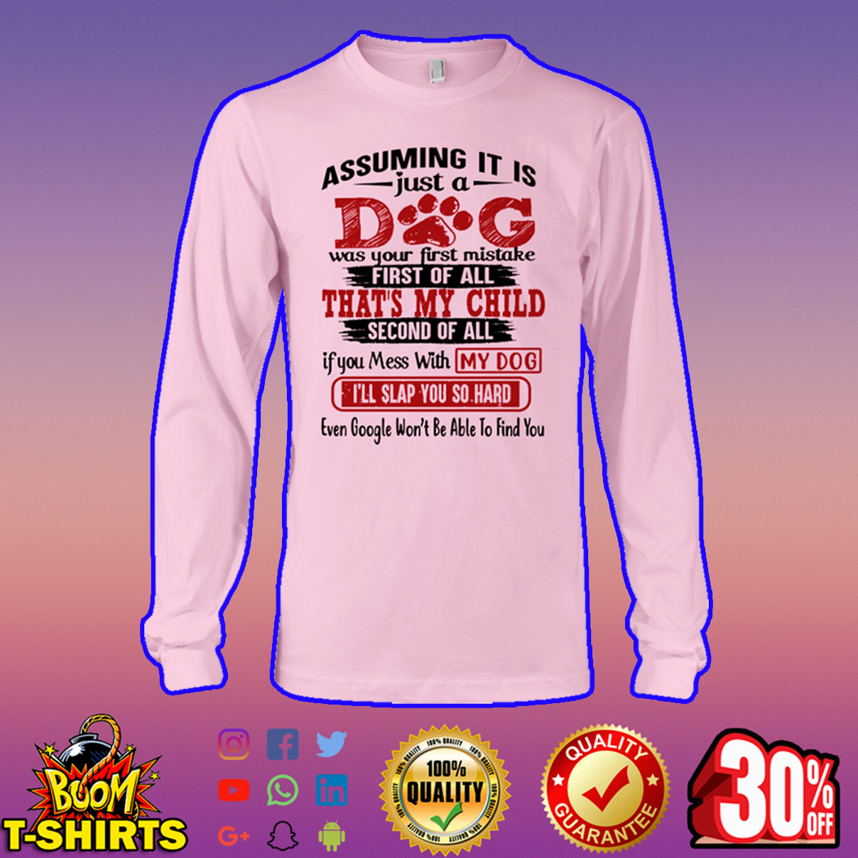 Assuming it is just a dog was your first mistake long sleeve tee