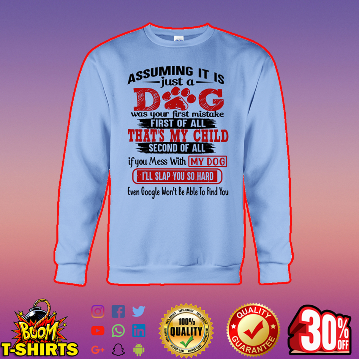 Assuming it is just a dog was your first mistake sweatshirt