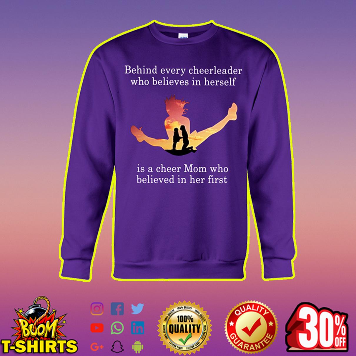 Behind every cheerleader who believes in herself is a cheer mom sweatshirt