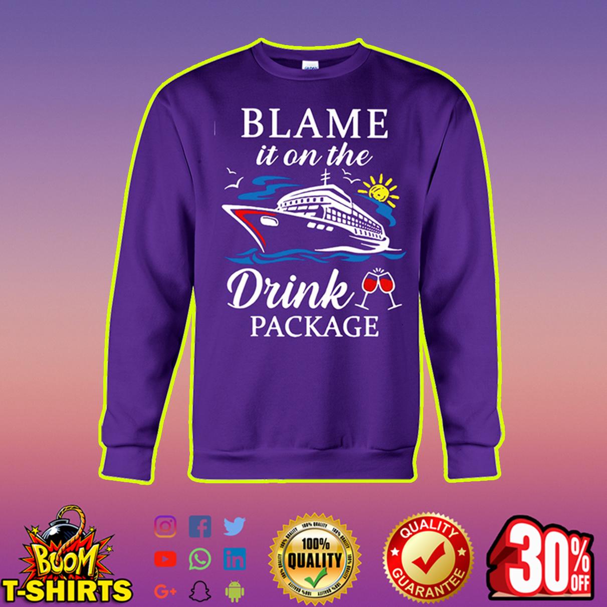 Blame it on the drink package sweatshirt