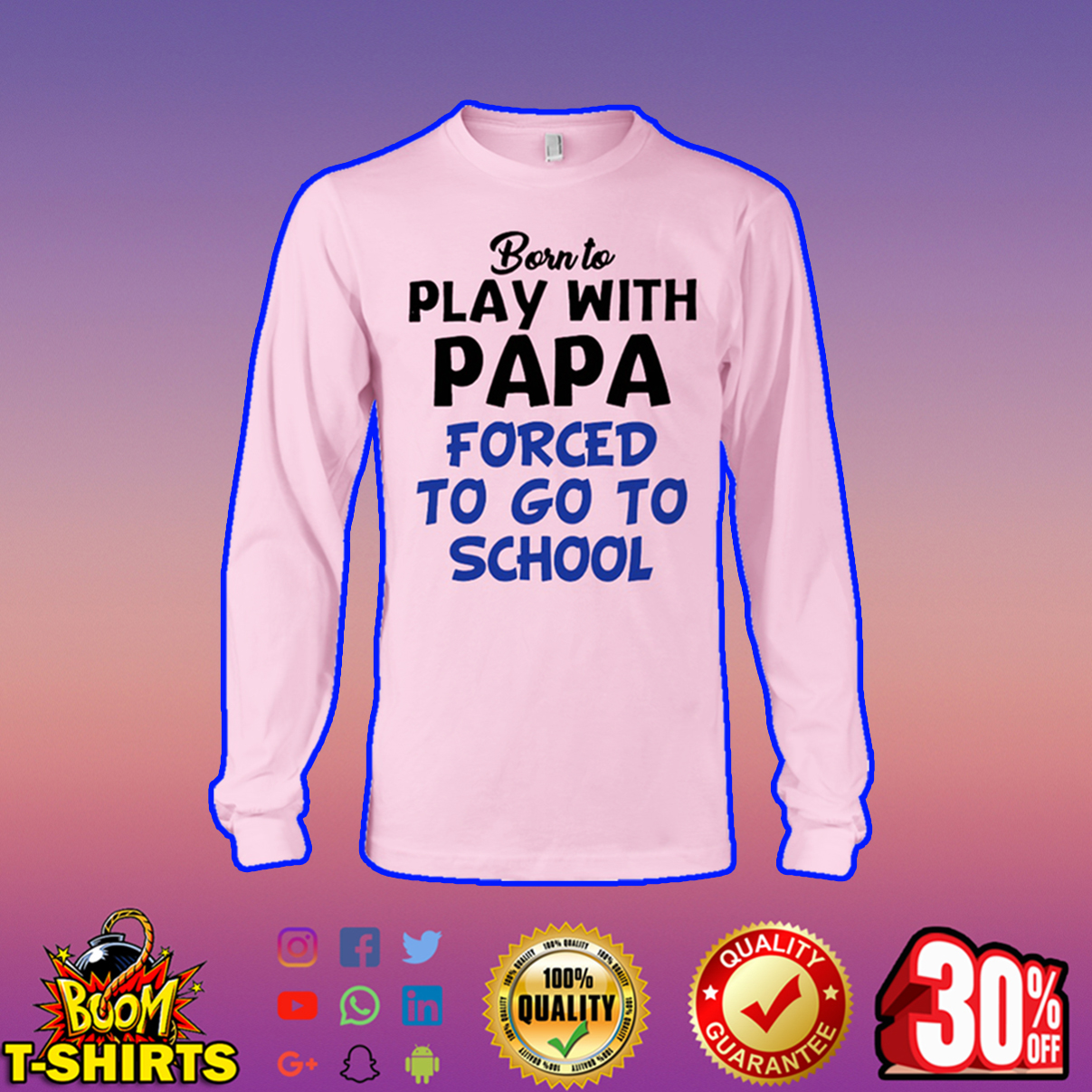 Born to play with papa forced to go to school long sleeve tee
