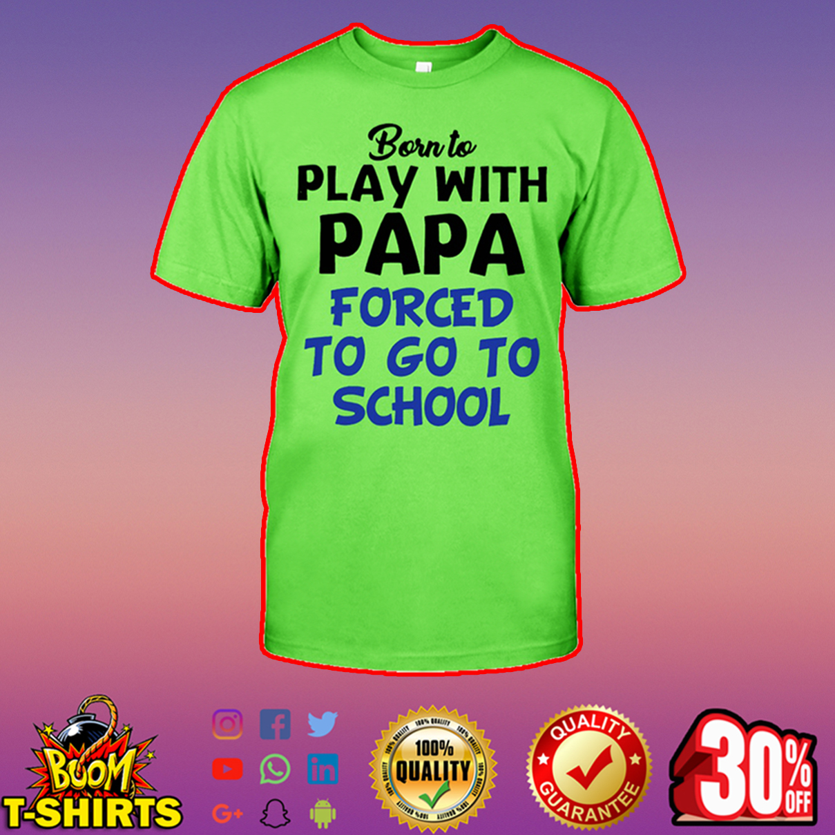 Born to play with papa forced to go to school t-shirt