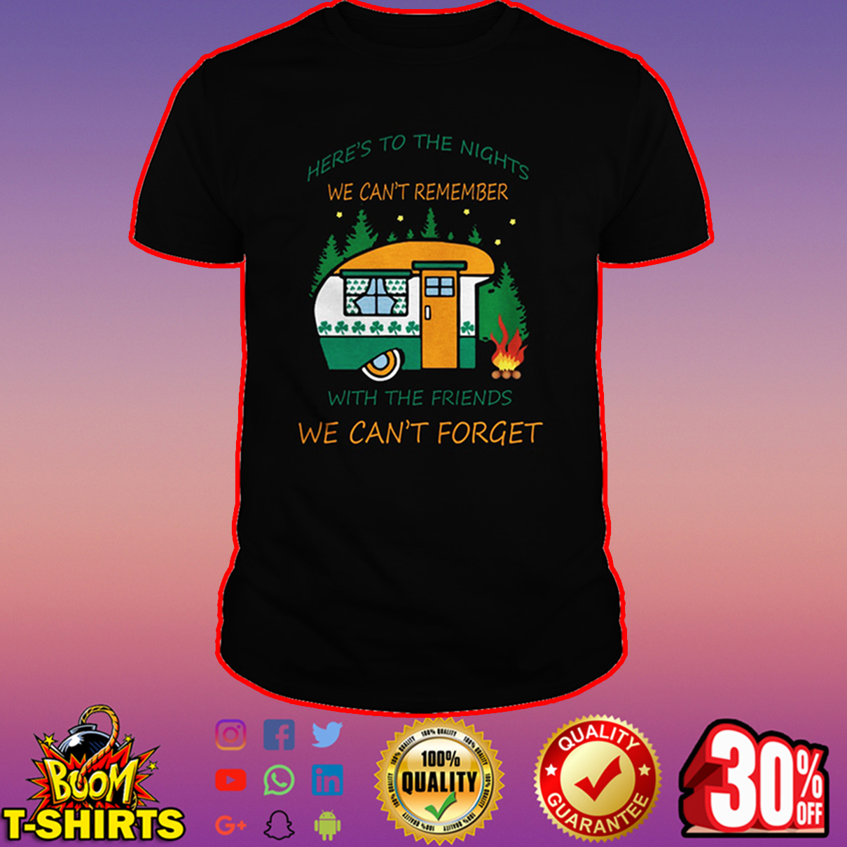 Camping Here's to the nights we can't remember with the friends we can't forget shirt