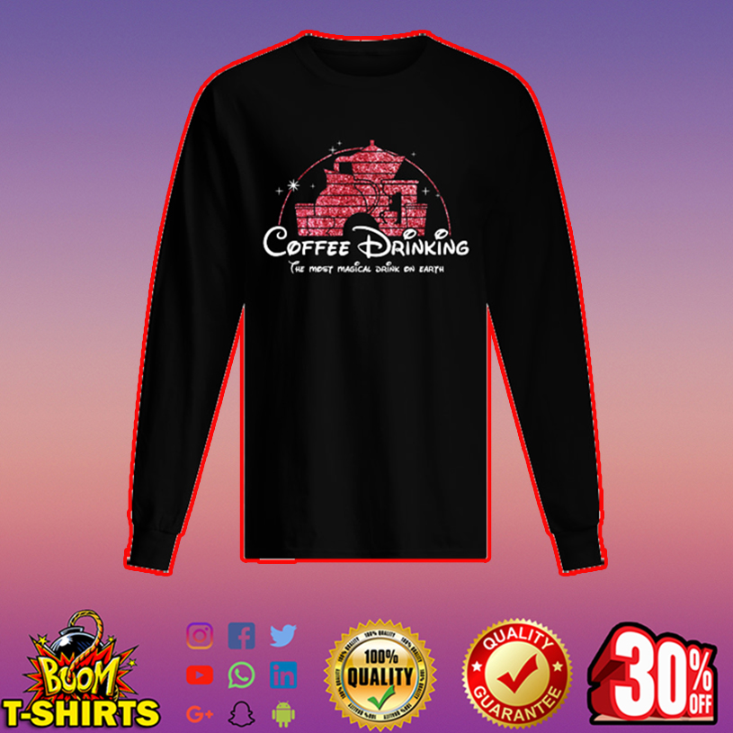 Coffee drinking the most magical drink on earth long sleeved t-shirt