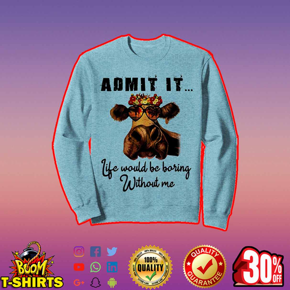 Cow admit it life would be boring without me sweatshirt