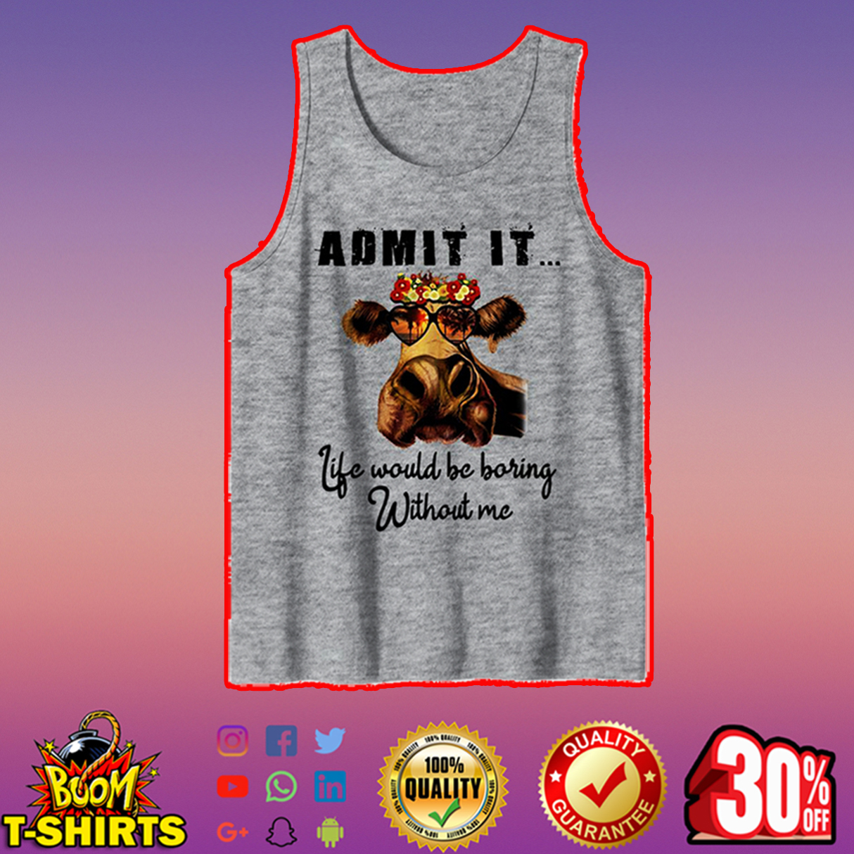 Cow admit it life would be boring without me tank top
