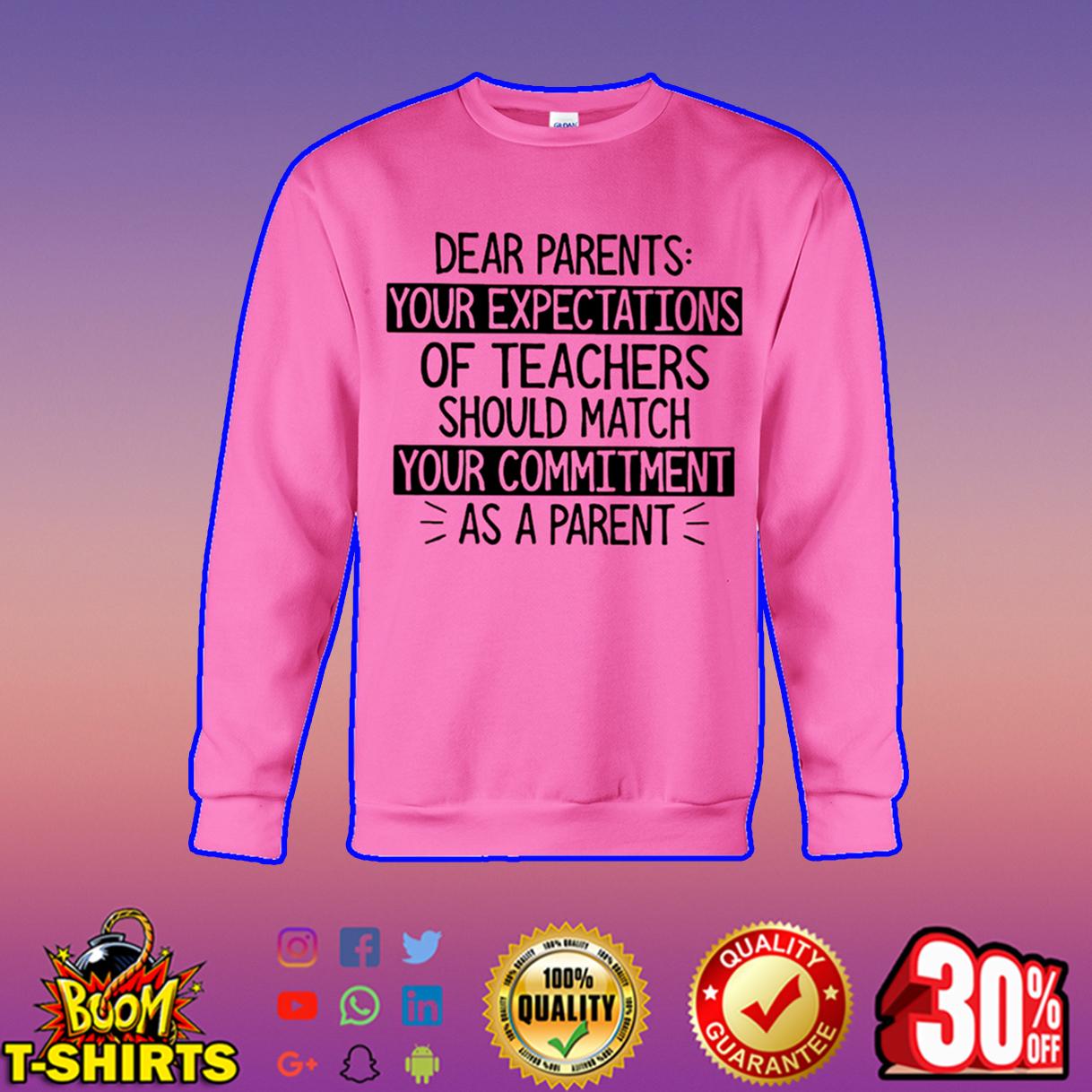 Dear parents your expectations of teachers sweatshirt
