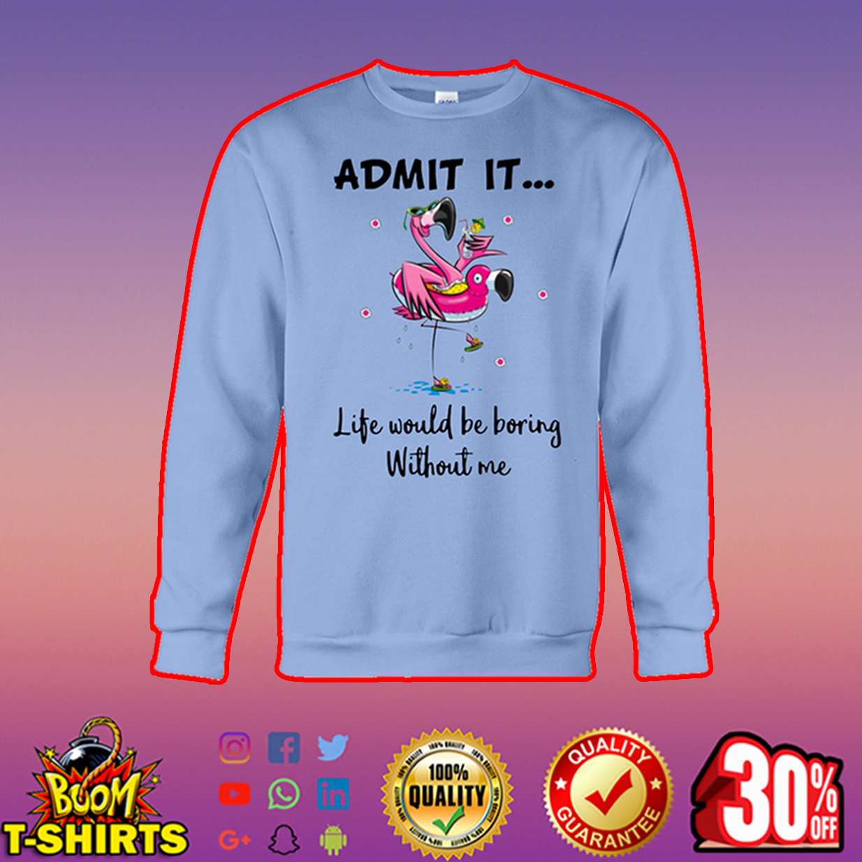 Flamingo admit it life would be boring without me sweatshirt