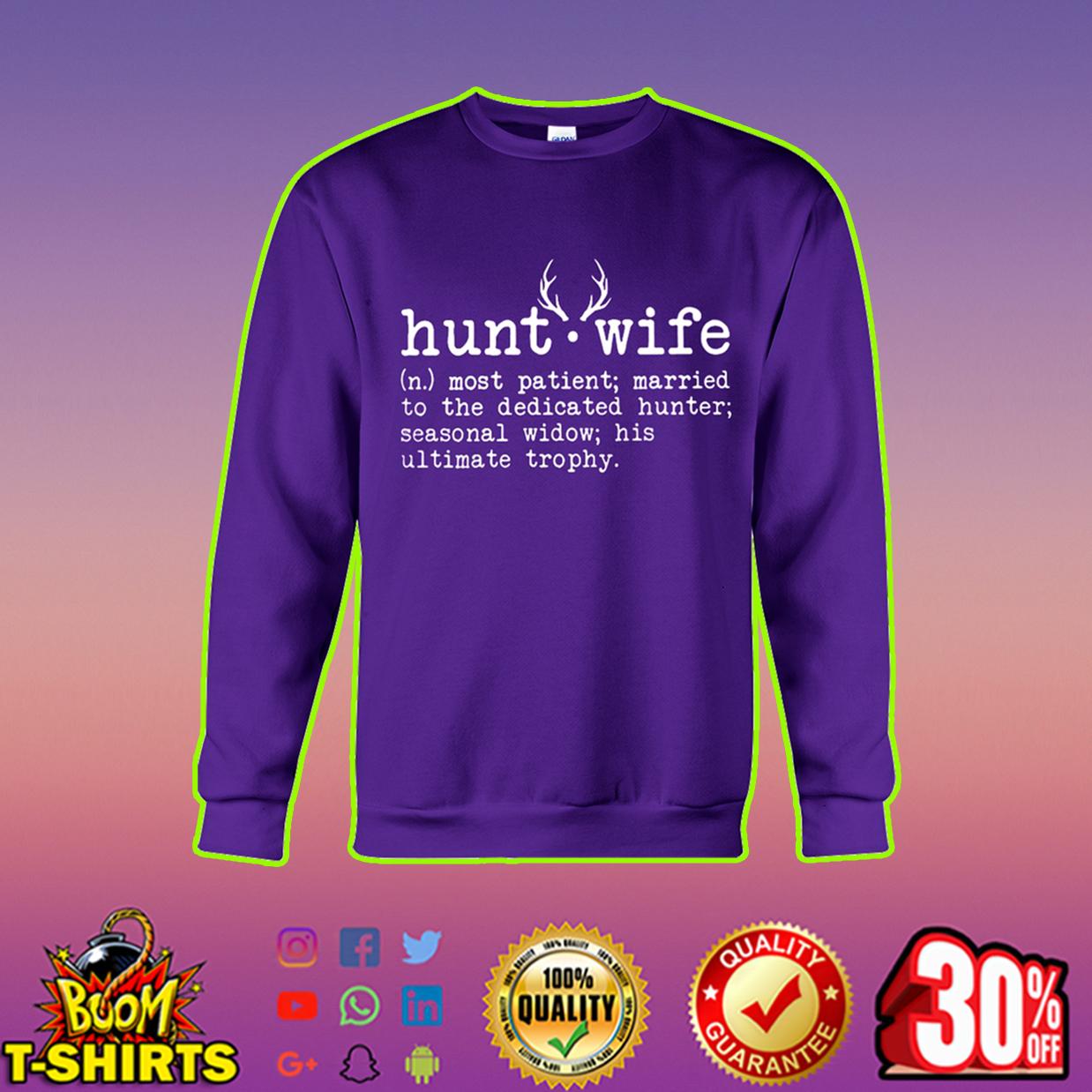 Hunt wife most patient married to the dedicated hunter sweatshirt