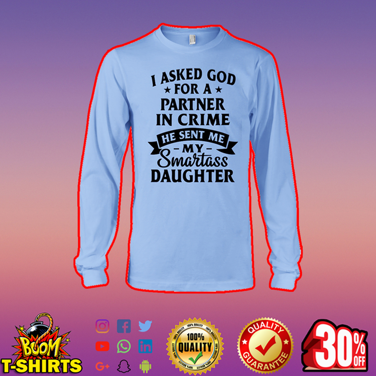 I asked God for a partner in crime he sent me my smartass daughter long sleeve tee