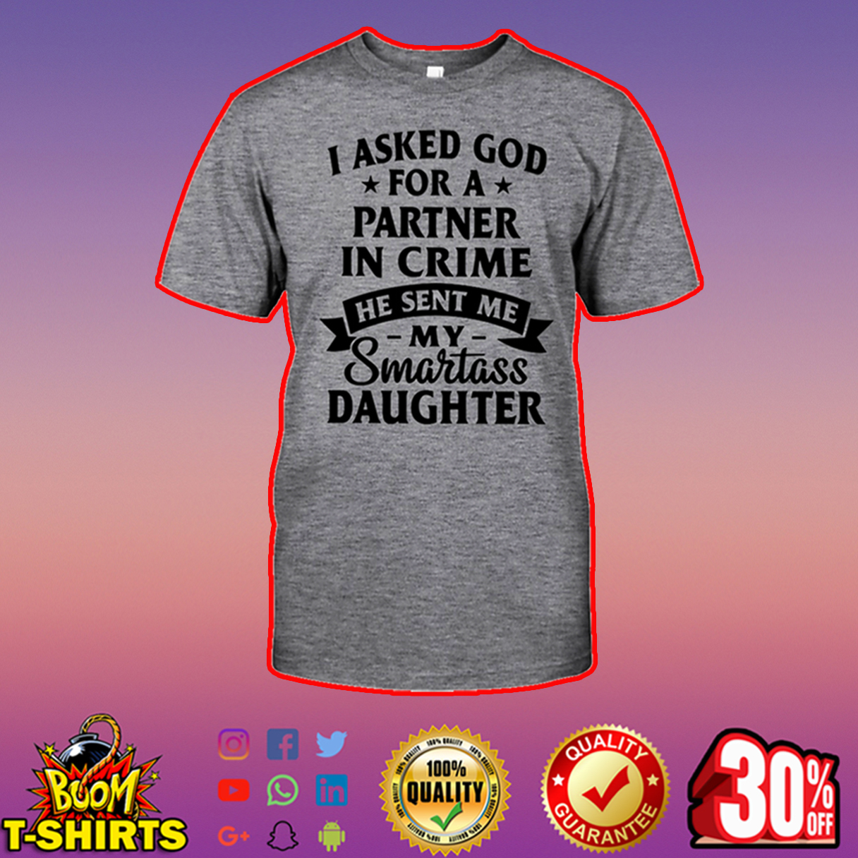 I asked God for a partner in crime he sent me my smartass daughter shirt