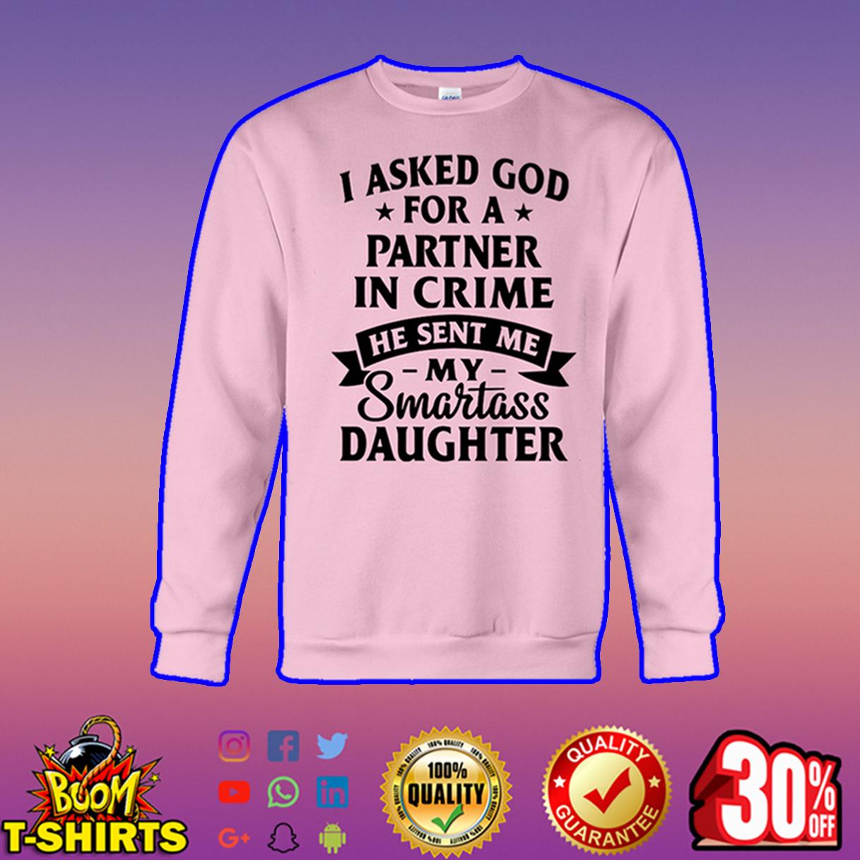 I asked God for a partner in crime he sent me my smartass daughter sweatshirt