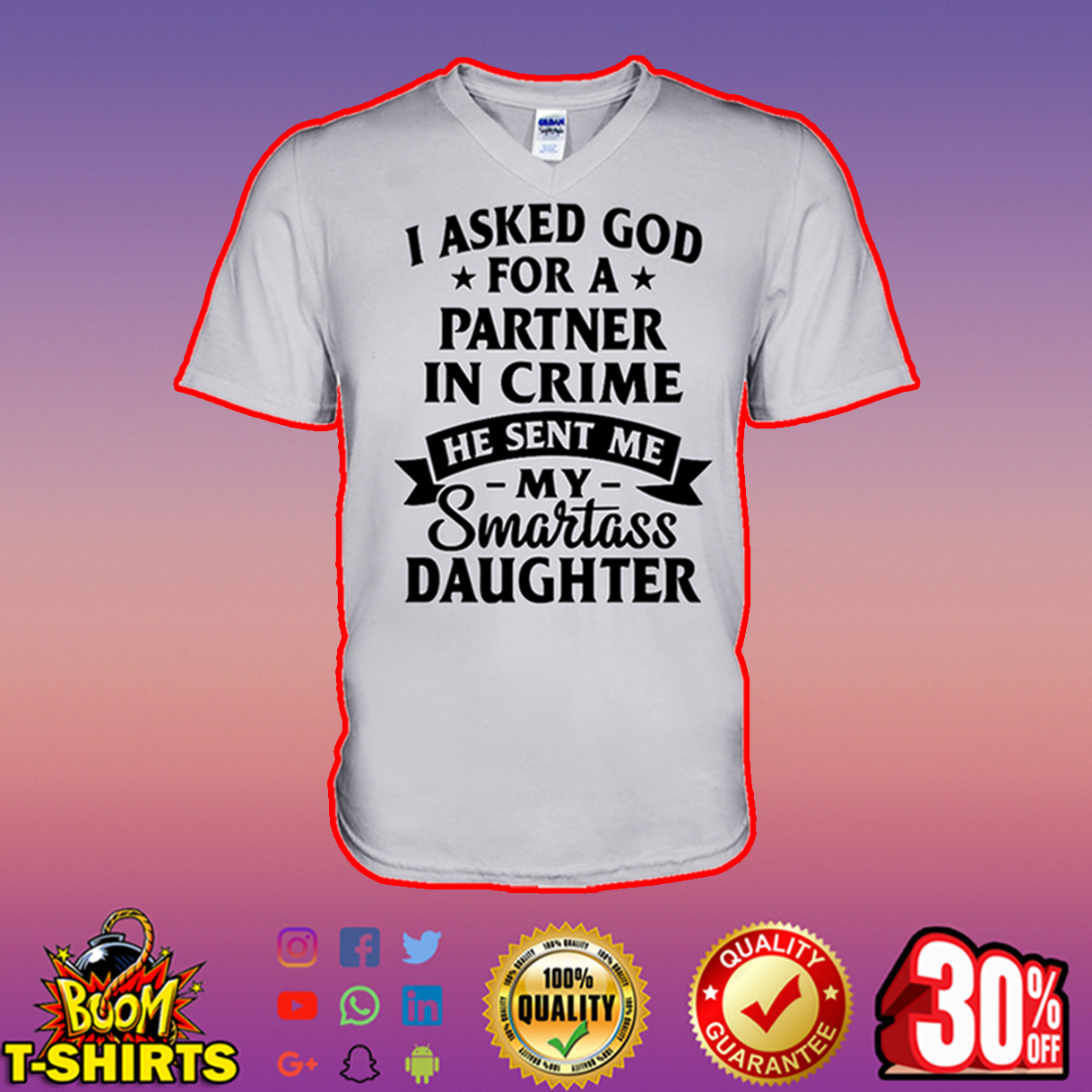 I asked God for a partner in crime he sent me my smartass daughter v-neck