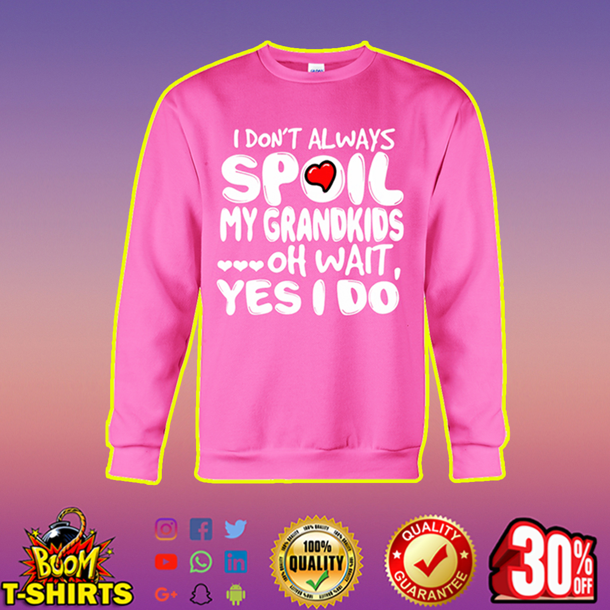 I don't always spoil my grandkids oh wait yes I do sweatshirt