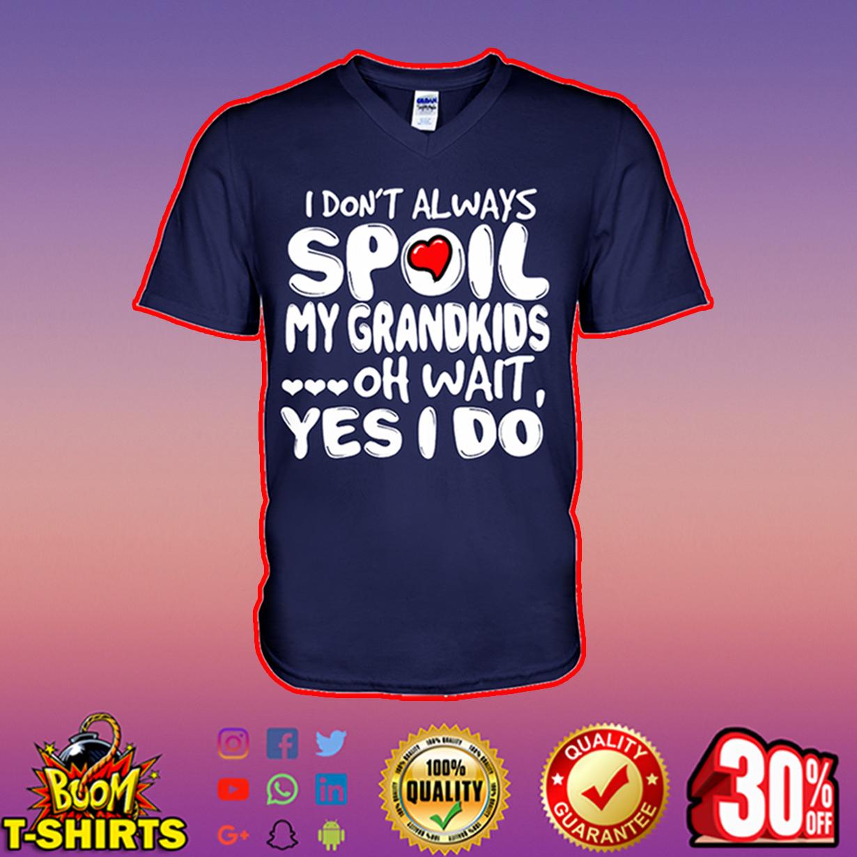 I don't always spoil my grandkids oh wait yes I do v-neck