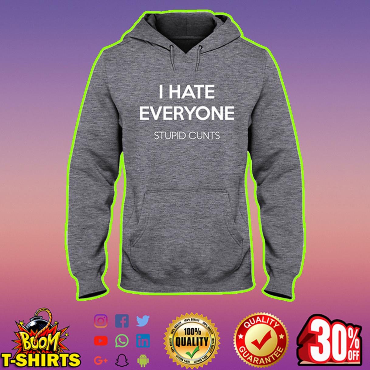 I hate everyone stupid cunts hooded sweatshirt