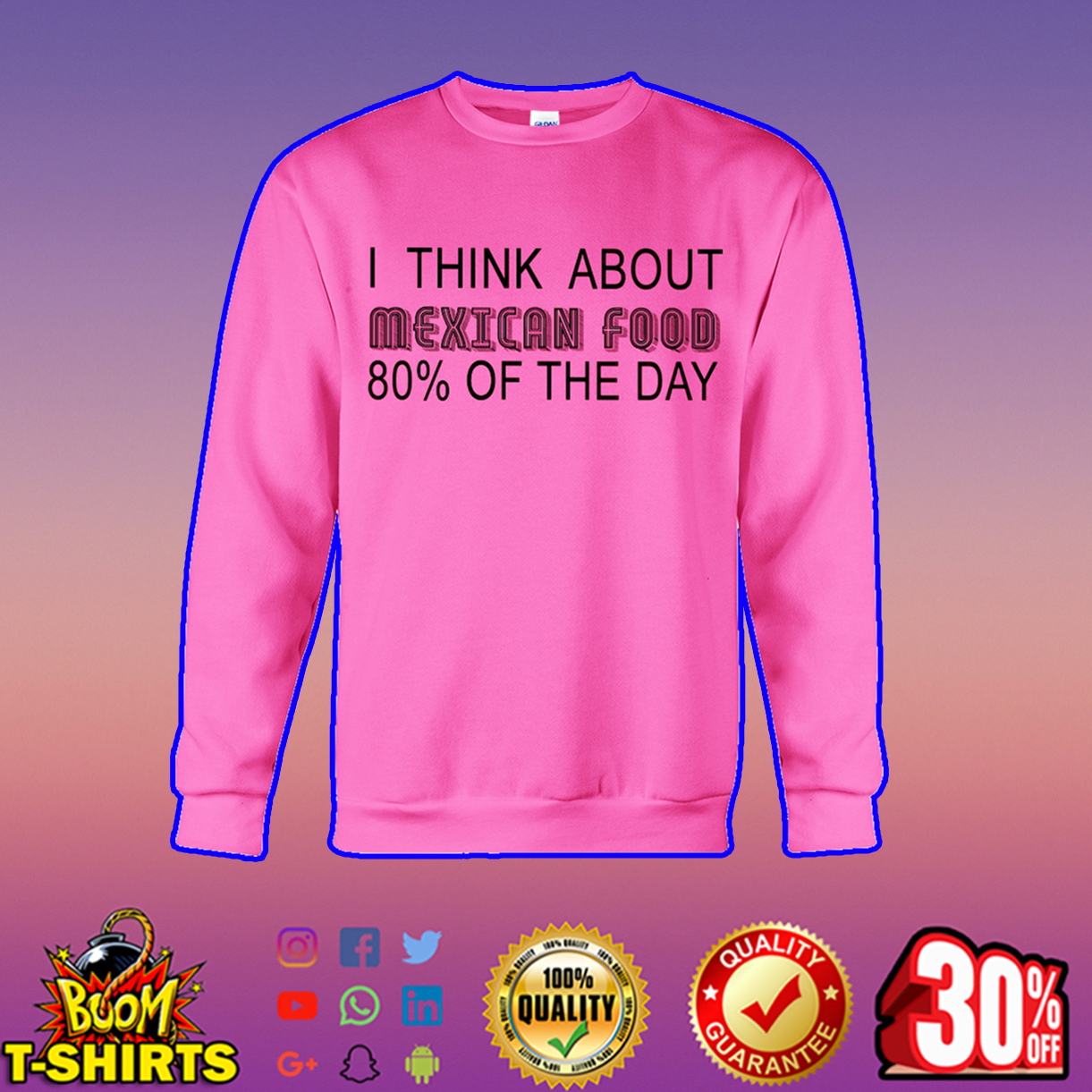 I think about mexican food 80% of the day sweatshirt
