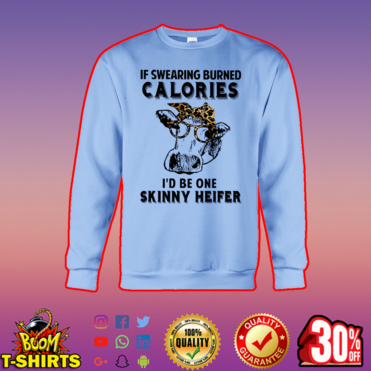 If swearing burned calories I'd be one skinny heifer sweatshirt