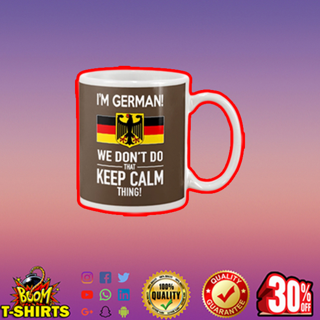 I'm German we don't do that keep calm thing mug - chocolate